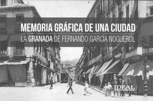 Colección Memoria Gráfica de una Ciudad, La Granada de Fernando García Noguerol